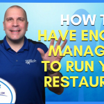 have enough managers to run your restaurant