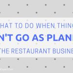 when things don't go as planned in the restaurant business